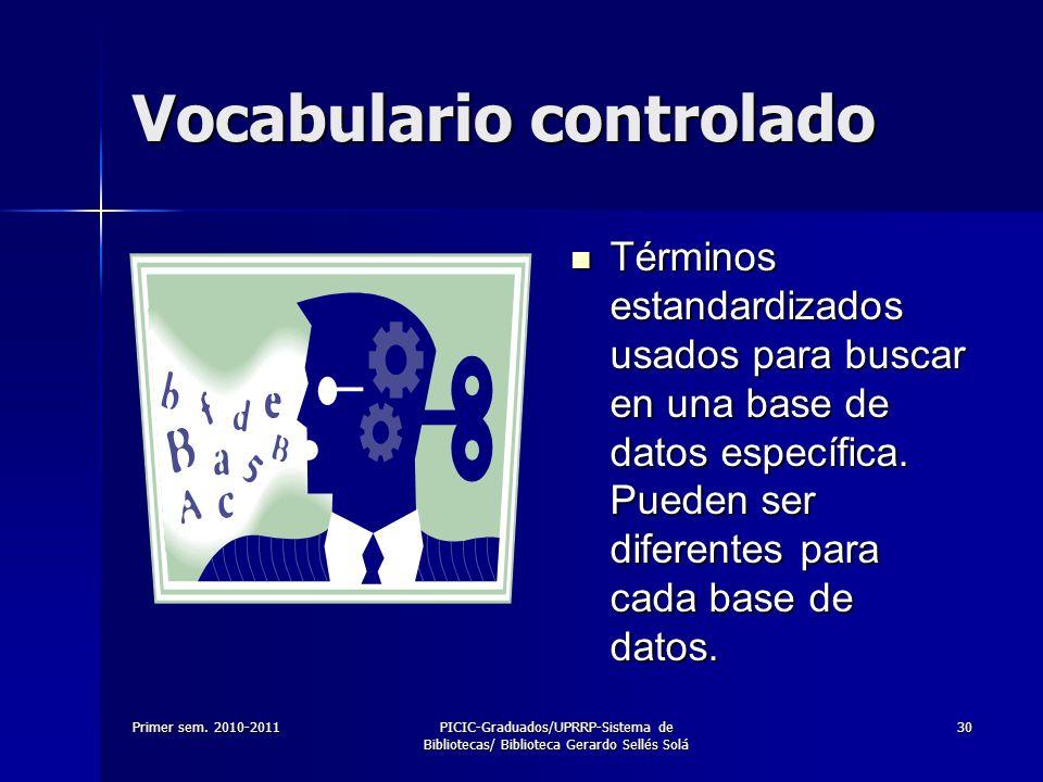 Primer sem. 2010-2011PICIC-Graduados/UPRRP-Sistema de Bibliotecas/ Biblioteca Gerardo Sellés Solá 30 Vocabulario controlado Términos estandardizados u