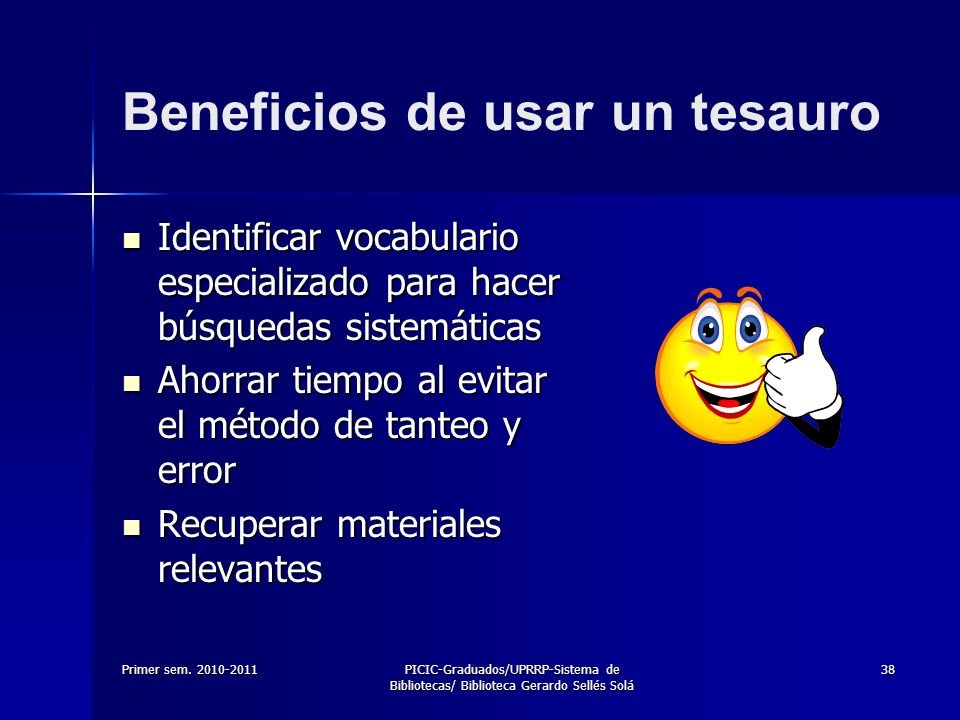 Primer sem. 2010-2011PICIC-Graduados/UPRRP-Sistema de Bibliotecas/ Biblioteca Gerardo Sellés Solá 38 Beneficios de usar un tesauro Identificar vocabul
