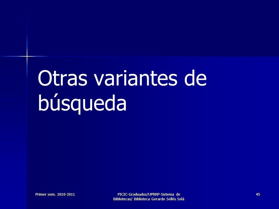 Primer sem. 2010-2011PICIC-Graduados/UPRRP-Sistema de Bibliotecas/ Biblioteca Gerardo Sellés Solá 45 Otras variantes de búsqueda