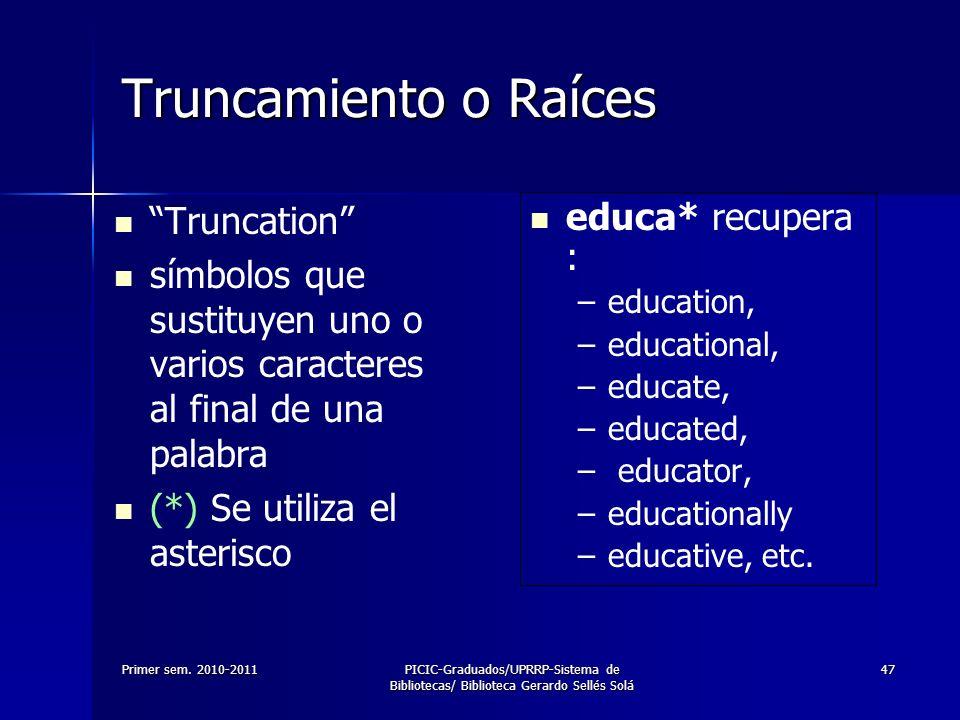 Primer sem. 2010-2011PICIC-Graduados/UPRRP-Sistema de Bibliotecas/ Biblioteca Gerardo Sellés Solá 47 Truncamiento o Raíces Truncation símbolos que sus