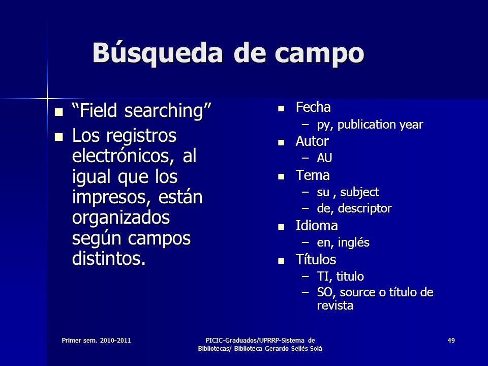 Primer sem. 2010-2011PICIC-Graduados/UPRRP-Sistema de Bibliotecas/ Biblioteca Gerardo Sellés Solá 49 Búsqueda de campo Field searching Field searching
