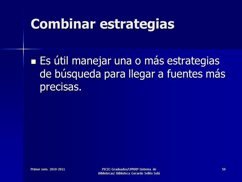 Primer sem. 2010-2011PICIC-Graduados/UPRRP-Sistema de Bibliotecas/ Biblioteca Gerardo Sellés Solá 50 Combinar estrategias Es útil manejar una o más es