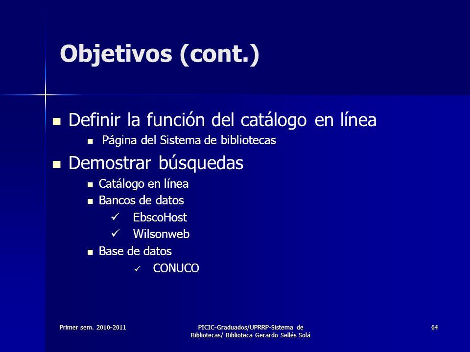 Primer sem. 2010-2011PICIC-Graduados/UPRRP-Sistema de Bibliotecas/ Biblioteca Gerardo Sellés Solá 64 Objetivos (cont.) Definir la función del catálogo