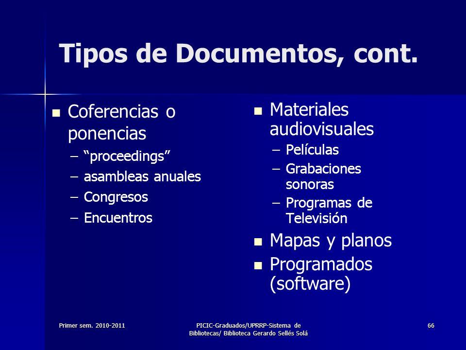 Primer sem. 2010-2011PICIC-Graduados/UPRRP-Sistema de Bibliotecas/ Biblioteca Gerardo Sellés Solá 66 Tipos de Documentos, cont. Coferencias o ponencia