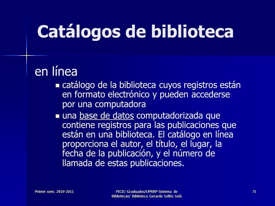 Primer sem. 2010-2011PICIC-Graduados/UPRRP-Sistema de Bibliotecas/ Biblioteca Gerardo Sellés Solá 71 Catálogos de biblioteca en línea catálogo de la b