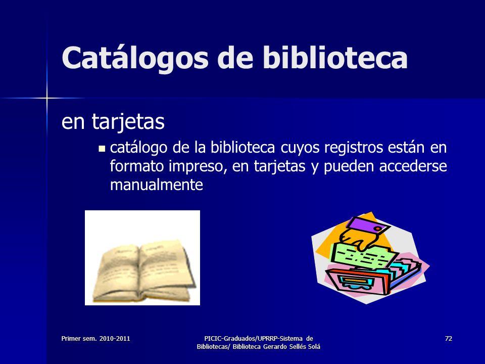 Primer sem. 2010-2011PICIC-Graduados/UPRRP-Sistema de Bibliotecas/ Biblioteca Gerardo Sellés Solá 72 Catálogos de biblioteca en tarjetas catálogo de l