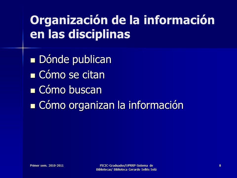 Primer sem. 2010-2011PICIC-Graduados/UPRRP-Sistema de Bibliotecas/ Biblioteca Gerardo Sellés Solá 88 Organización de la información en las disciplinas