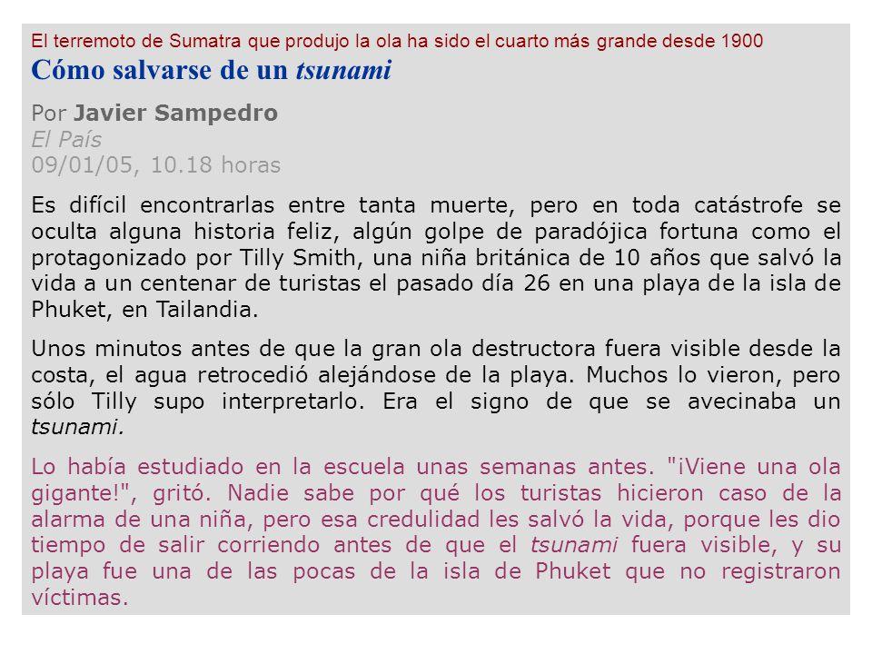 El terremoto de Sumatra que produjo la ola ha sido el cuarto más grande desde 1900 Cómo salvarse de un tsunami Por Javier Sampedro El País 09/01/05, 1