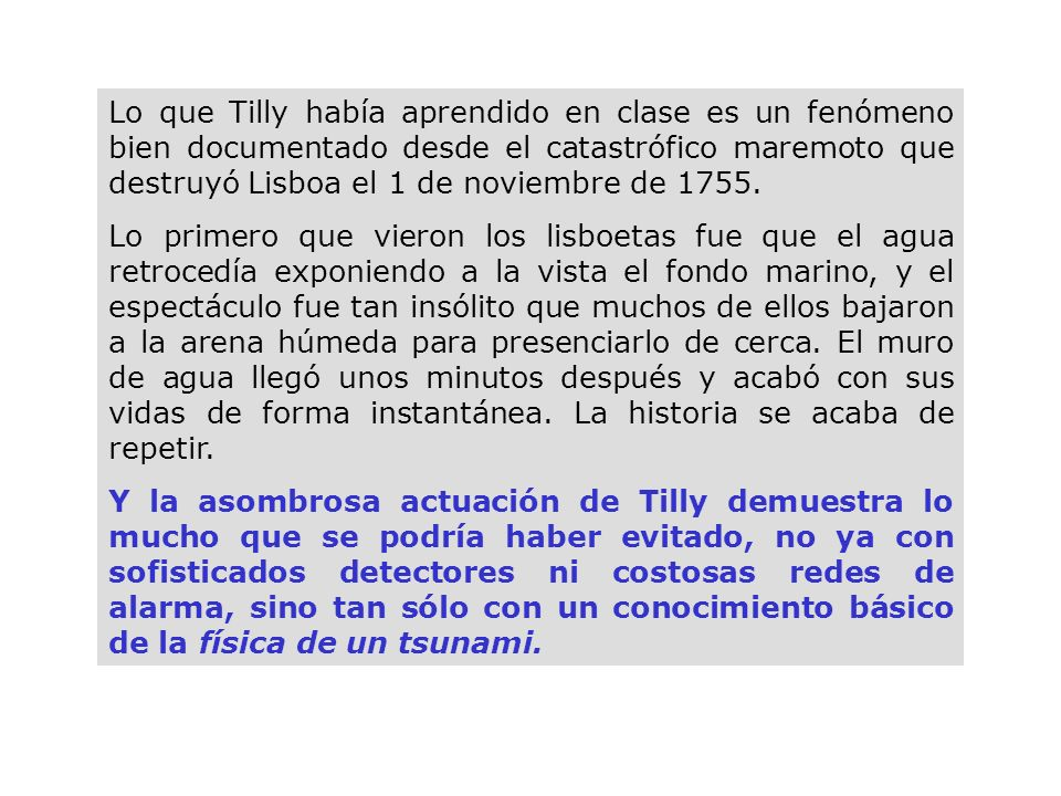Lo que Tilly había aprendido en clase es un fenómeno bien documentado desde el catastrófico maremoto que destruyó Lisboa el 1 de noviembre de 1755. Lo