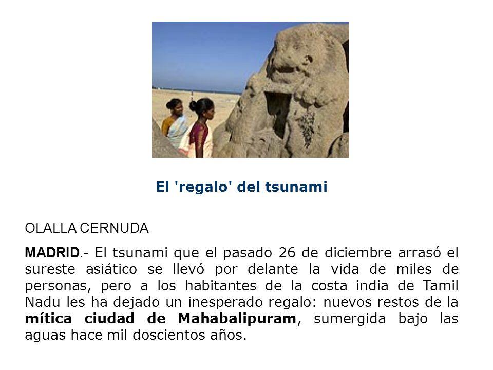 El 'regalo' del tsunami OLALLA CERNUDA MADRID.- El tsunami que el pasado 26 de diciembre arrasó el sureste asiático se llevó por delante la vida de mi