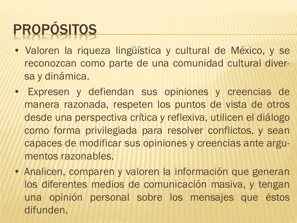 Valoren la riqueza lingüística y cultural de México, y se reconozcan como parte de una comunidad cultural diver- sa y dinámica. Expresen y defiendan s