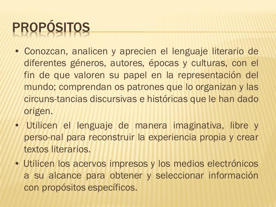 Conozcan, analicen y aprecien el lenguaje literario de diferentes géneros, autores, épocas y culturas, con el fin de que valoren su papel en la repres