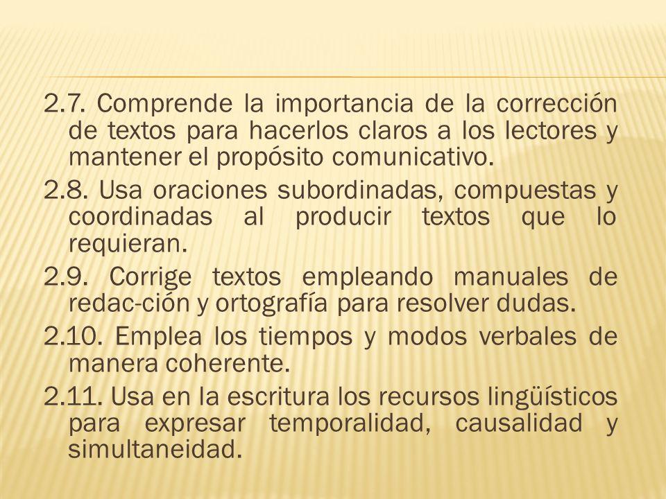 2.7. Comprende la importancia de la corrección de textos para hacerlos claros a los lectores y mantener el propósito comunicativo. 2.8. Usa oraciones