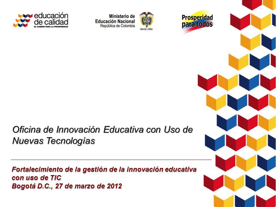 Oficina de Innovación Educativa con Uso de Nuevas Tecnologías Fortalecimiento de la gestión de la innovación educativa con uso de TIC Bogotá D.C., 27
