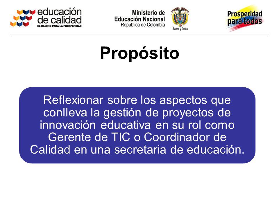 Propósito Reflexionar sobre los aspectos que conlleva la gestión de proyectos de innovación educativa en su rol como Gerente de TIC o Coordinador de C