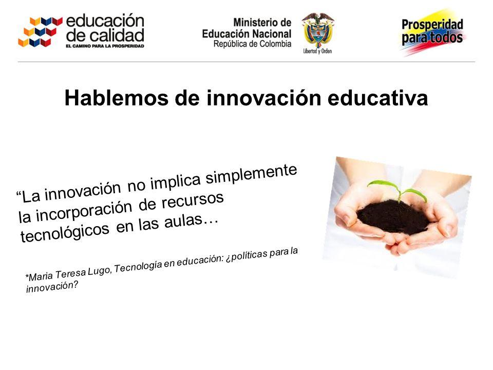 La innovación no implica simplemente la incorporación de recursos tecnológicos en las aulas… *Maria Teresa Lugo, Tecnología en educación: ¿políticas p