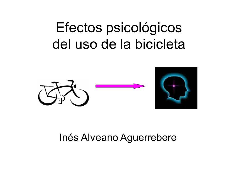 Efectos psicológicos del uso de la bicicleta Inés Alveano Aguerrebere