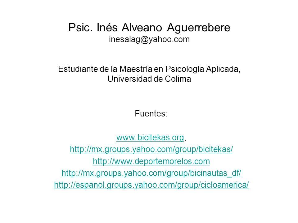 Psic. Inés Alveano Aguerrebere inesalag@yahoo.com Estudiante de la Maestría en Psicología Aplicada, Universidad de Colima Fuentes: www.bicitekas.orgww