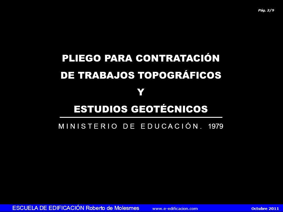 ESCUELA DE EDIFICACIÓN Roberto de Molesmes www.e-edificacion.com Octubre 2011 Pág. 1/9 Actívese el audio del ordenador EL ESTUDIO GEOTÉCNICO (II) (Pli