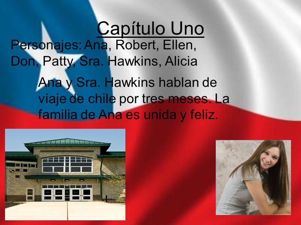 Capítulo Uno Personajes: Ana, Robert, Ellen, Don, Patty, Sra. Hawkins, Alicia Ana y Sra. Hawkins hablan de viaje de chile por tres meses. La familia d