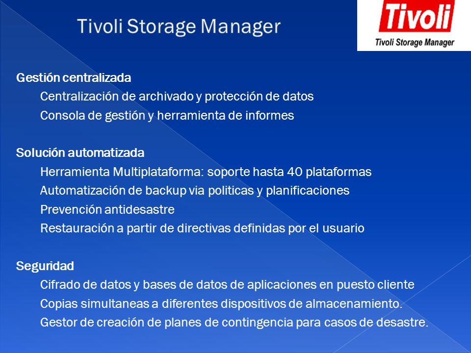 Gestión centralizada Centralización de archivado y protección de datos Consola de gestión y herramienta de informes Solución automatizada Herramienta