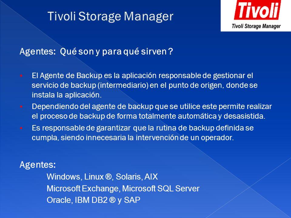 Agentes: Qué son y para qué sirven ? El Agente de Backup es la aplicación responsable de gestionar el servicio de backup (intermediario) en el punto d