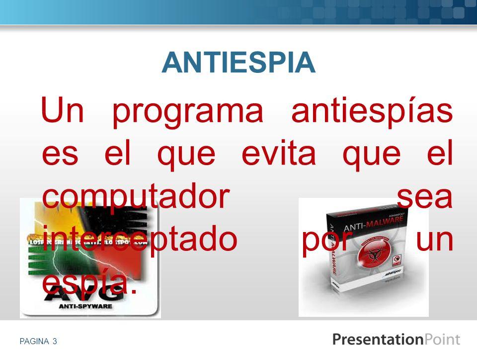 ANTIESPIA Un programa antiespías es el que evita que el computador sea interceptado por un espía.