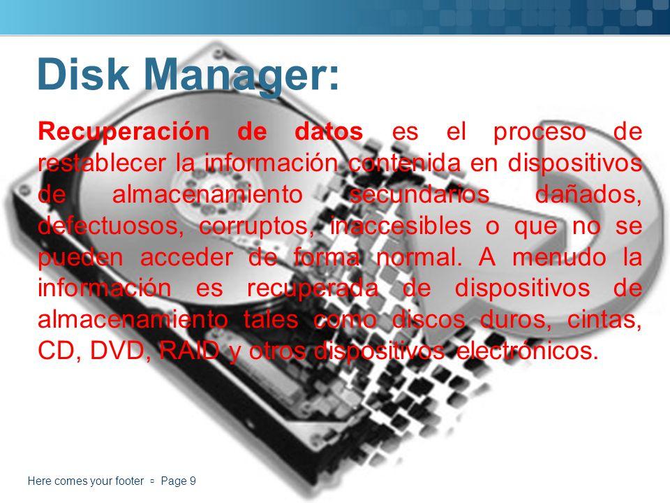Disk Manager: Recuperación de datos es el proceso de restablecer la información contenida en dispositivos de almacenamiento secundarios dañados, defectuosos, corruptos, inaccesibles o que no se pueden acceder de forma normal.