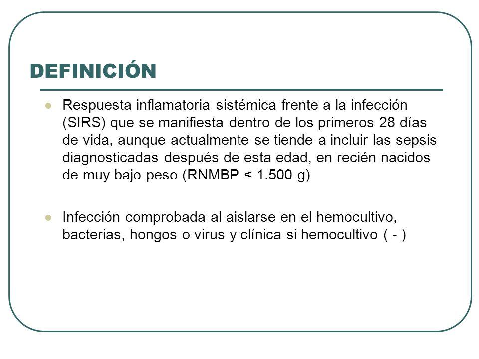 DEFINICIÓN Respuesta inflamatoria sistémica frente a la infección (SIRS) que se manifiesta dentro de los primeros 28 días de vida, aunque actualmente