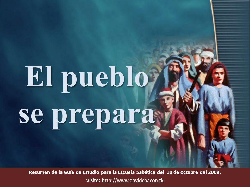 Resumen de la Guía de Estudio para la Escuela Sabática del 10 de octubre del 2009. Visite: http://www.davidchacon.tkhttp://www.davidchacon.tk El puebl