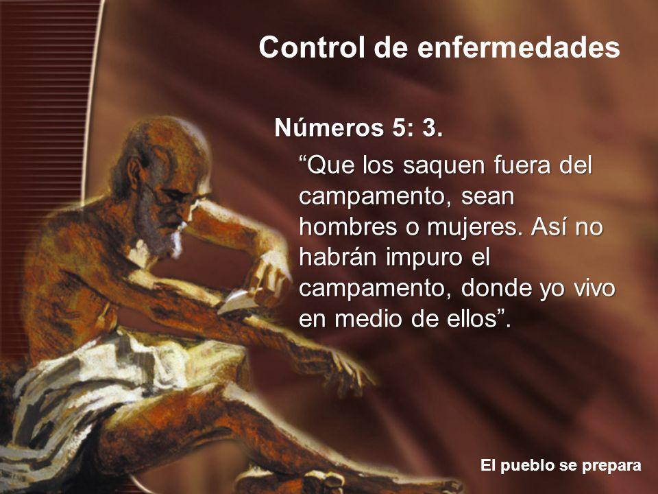 Control de enfermedades El pueblo se prepara Números 5: 3. Que los saquen fuera del campamento, sean hombres o mujeres. Así no habrán impuro el campam