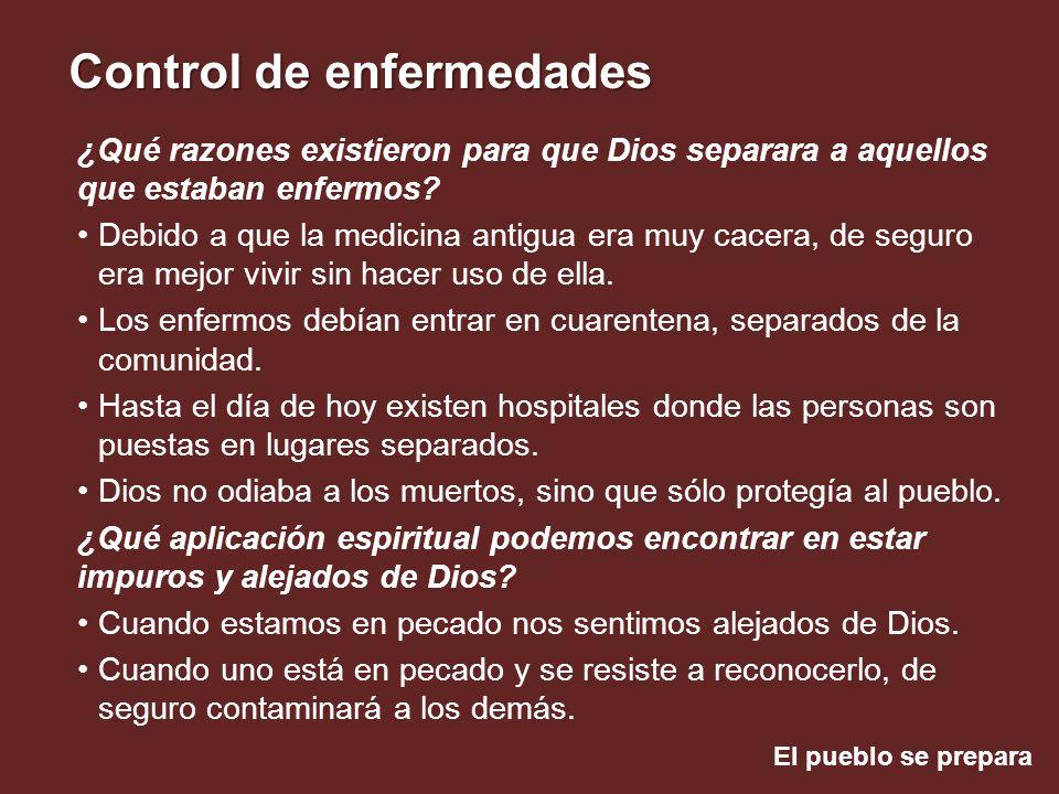 El pueblo se prepara Control de enfermedades ¿Qué razones existieron para que Dios separara a aquellos que estaban enfermos? Debido a que la medicina