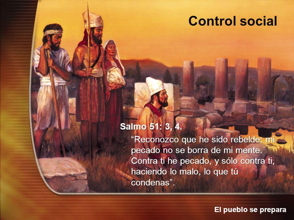 El pueblo se prepara Control social Salmo 51: 3, 4. Reconozco que he sido rebelde; mi pecado no se borra de mi mente. Contra ti he pecado, y sólo cont