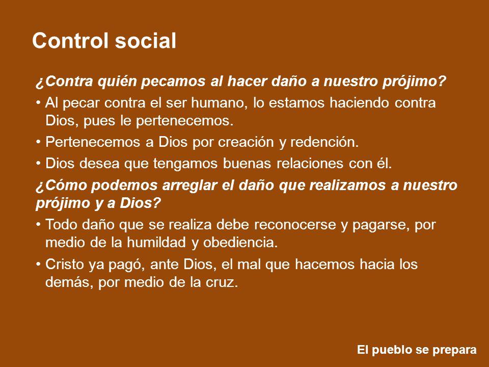 El pueblo se prepara Control social ¿Contra quién pecamos al hacer daño a nuestro prójimo? Al pecar contra el ser humano, lo estamos haciendo contra D