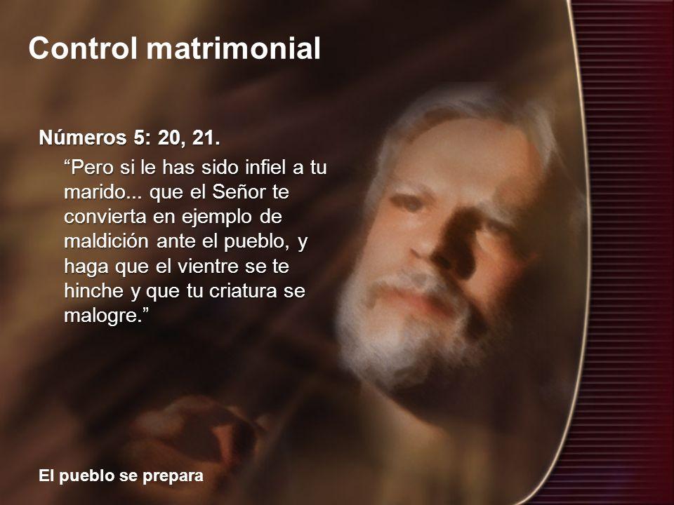 Control matrimonial El pueblo se prepara Números 5: 20, 21. Pero si le has sido infiel a tu marido... que el Señor te convierta en ejemplo de maldició
