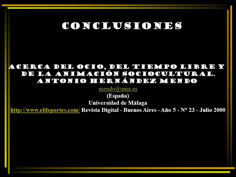 Conclusiones Acerca del ocio, del tiempo libre y de la animación sociocultural. Antonio Hernández Mendo mendo@uma.es (España) mendo@uma.es Universidad