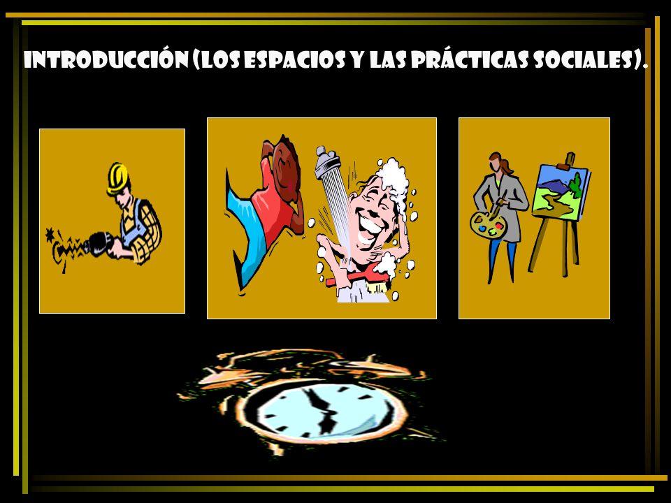 Introducción (los espacios y las prácticas sociales).