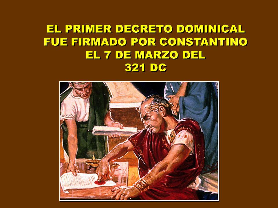 EL PRIMER DECRETO DOMINICAL FUE FIRMADO POR CONSTANTINO EL 7 DE MARZO DEL 321 DC EL PRIMER DECRETO DOMINICAL FUE FIRMADO POR CONSTANTINO EL 7 DE MARZO