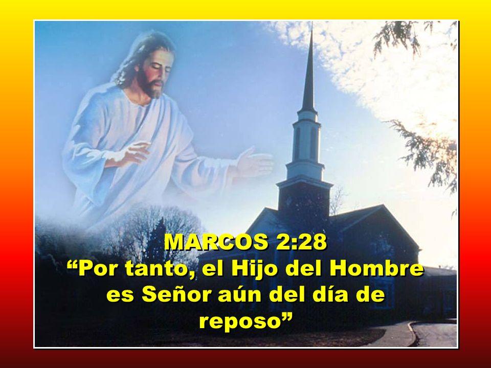 MARCOS 2:28 Por tanto, el Hijo del Hombre es Señor aún del día de reposo MARCOS 2:28 Por tanto, el Hijo del Hombre es Señor aún del día de reposo