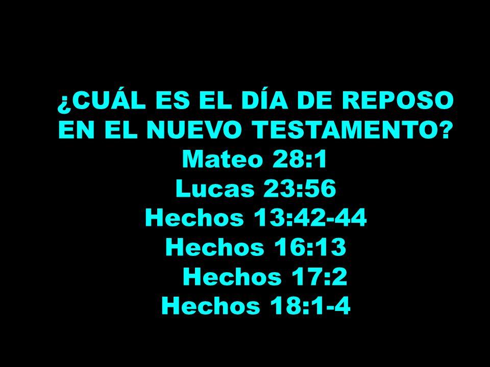 ¿CUÁL ES EL DÍA DE REPOSO EN EL NUEVO TESTAMENTO? Mateo 28:1 Lucas 23:56 Hechos 13:42-44 Hechos 16:13 Hechos 17:2 Hechos 18:1-4 ¿CUÁL ES EL DÍA DE REP
