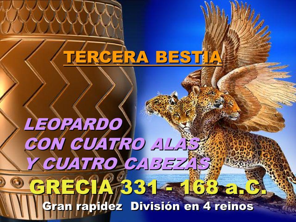 TERCERA BESTIA LEOPARDO CON CUATRO ALAS Y CUATRO CABEZAS TERCERA BESTIA LEOPARDO CON CUATRO ALAS Y CUATRO CABEZAS GRECIA 331 - 168 a.C. Gran rapidez D