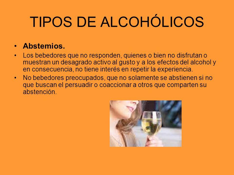 TIPOS DE ALCOHÓLICOS Abstemios. Los bebedores que no responden, quienes o bien no disfrutan o muestran un desagrado activo al gusto y a los efectos de