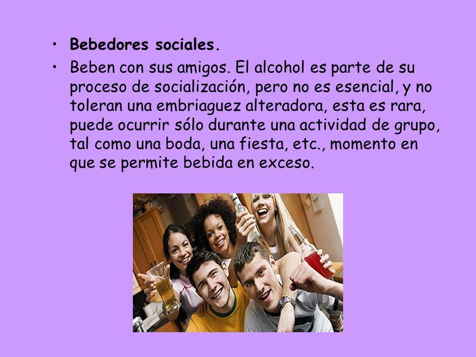 Bebedores sociales. Beben con sus amigos. El alcohol es parte de su proceso de socialización, pero no es esencial, y no toleran una embriaguez alterad
