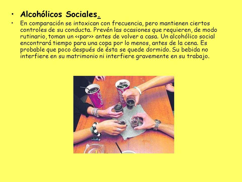 Alcohólicos Sociales. En comparación se intoxican con frecuencia, pero mantienen ciertos controles de su conducta. Prevén las ocasiones que requieren,