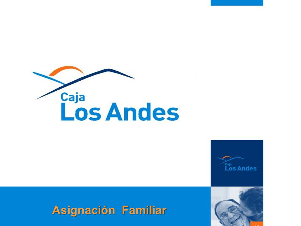 ASIGNACION FAMILIAR PRESTACIONES ADICIONALES GERENCIA DE OPERACIONES C.C.A.F. DE LOS ANDES Octubre 2006 Asignación Familiar