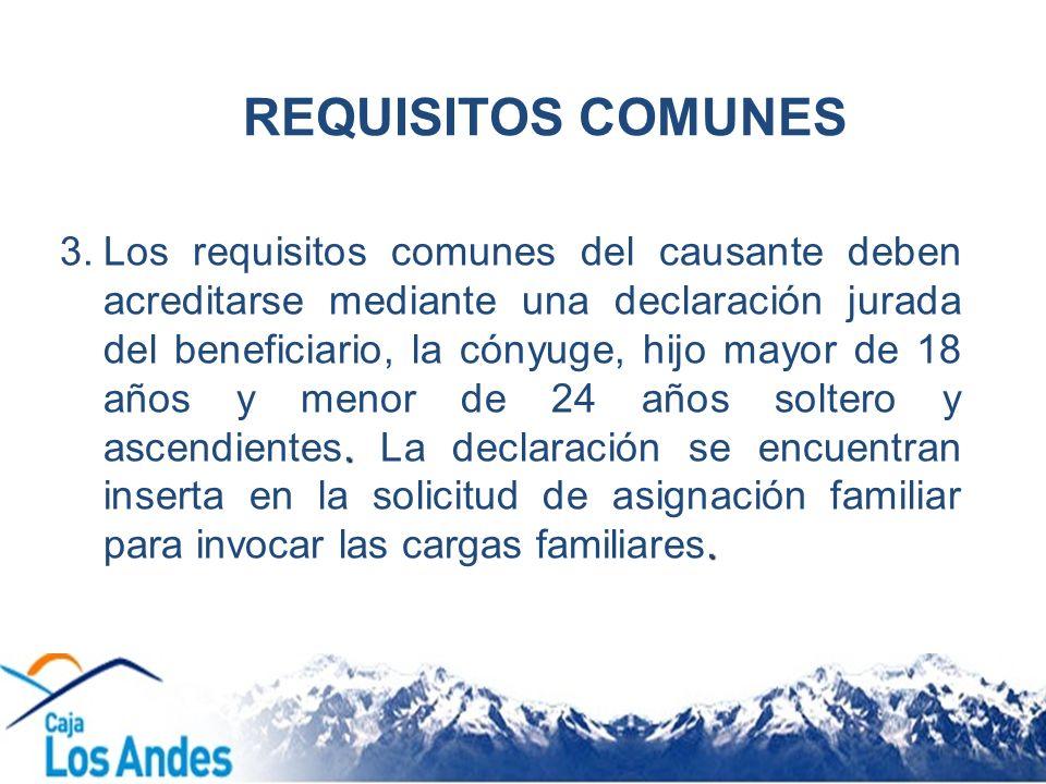 REQUISITOS COMUNES.. 3.Los requisitos comunes del causante deben acreditarse mediante una declaración jurada del beneficiario, la cónyuge, hijo mayor