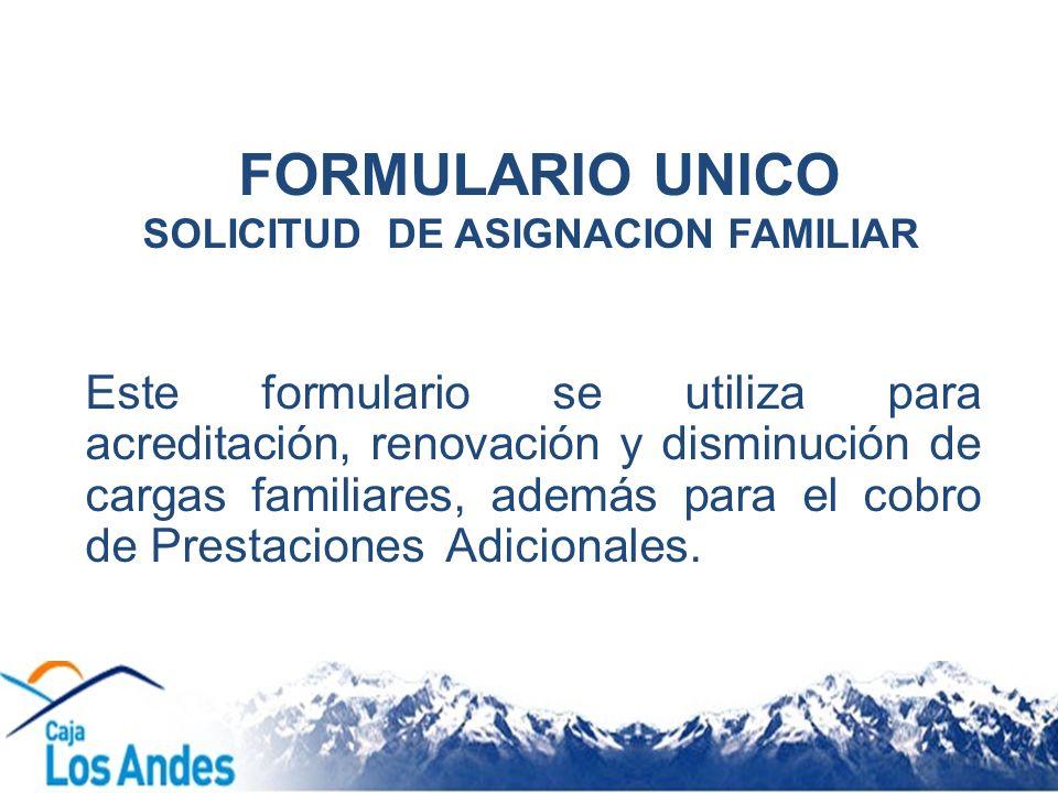 Este formulario se utiliza para acreditación, renovación y disminución de cargas familiares, además para el cobro de Prestaciones Adicionales. FORMULA