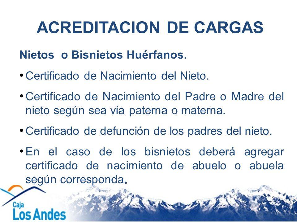 ACREDITACION DE CARGAS Nietos o Bisnietos Huérfanos. Certificado de Nacimiento del Nieto. Certificado de Nacimiento del Padre o Madre del nieto según