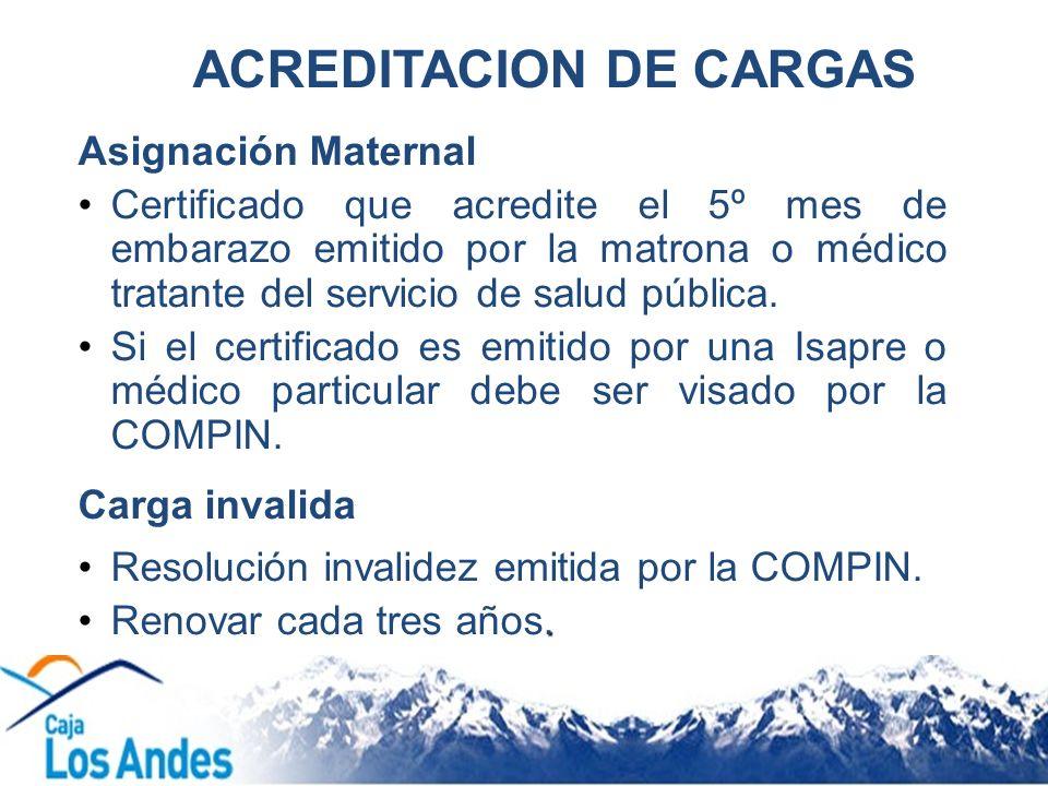 ACREDITACION DE CARGAS Asignación Maternal Certificado que acredite el 5º mes de embarazo emitido por la matrona o médico tratante del servicio de sal