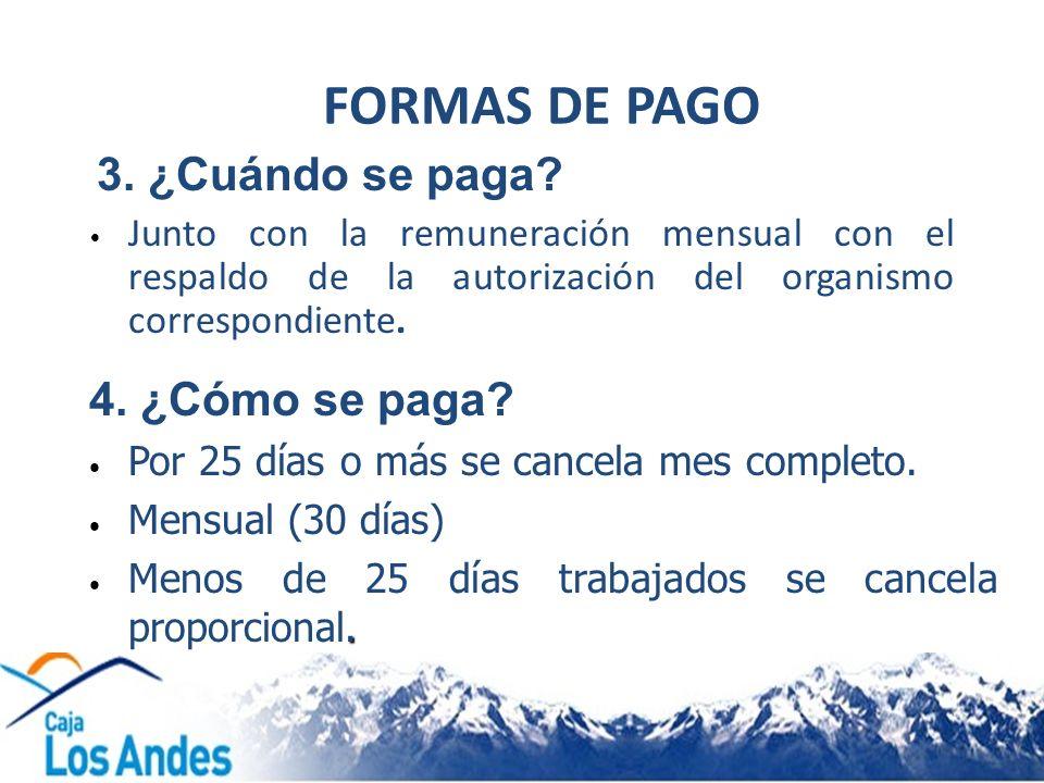 FORMAS DE PAGO 3. ¿Cuándo se paga? Junto con la remuneración mensual con el respaldo de la autorización del organismo correspondiente. 4. ¿Cómo se pag
